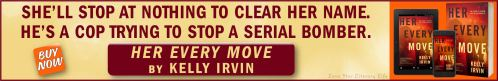 Her Every Move Ad: Shell stop at nothing to clear her name. He's a copy trying to stop a serial bomber. Her Every Move by Kelly Irvin. Buy Now!