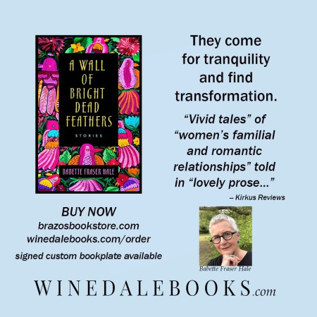 """Promo: Nest to cover of A Wall of Bright Dead Feathers: They come for tranquility and find transformation. """"Vivid tales"""" of """"women's familial and romantic relationships"""" told in """"lovely prose..."""" -Kirkus Reviews"""