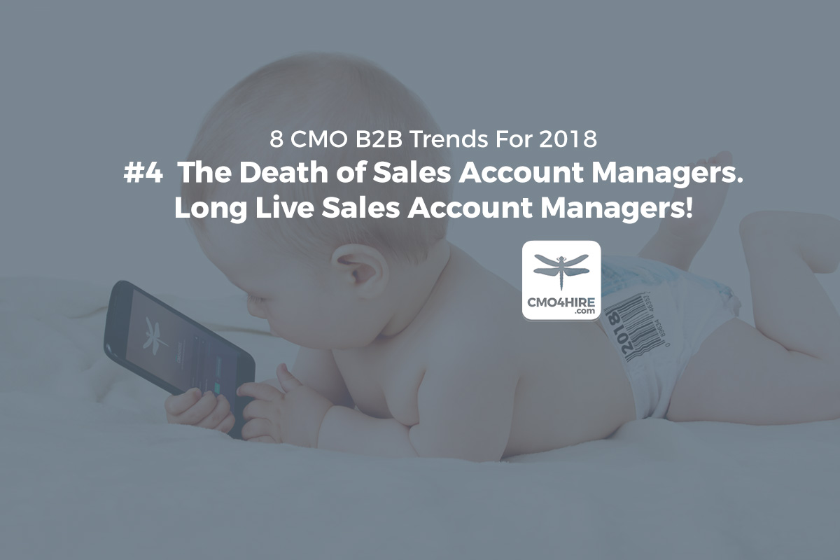 8 CMO Trends for 2018: #4  The Death of Sales Account Managers. Long Live Sales Account Managers.