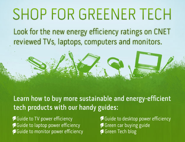 SHOP FOR GREENER TECH -- Look for the new energy efficiency ratings on CNET reviewed TVs, laptops, computers, and monitors.