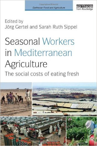 Book jacket: Seasonal Workers in Mediterranean Agriculture: The Social Costs of Eating Fresh