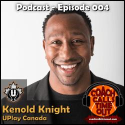Kenold Knight, UPlay Canada - Coach Calls Timeout Basketball Coaching Podcast