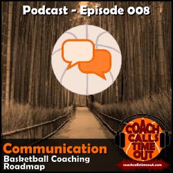 Communication, Basketball Coaching Roadmap - Coach Calls Timeout Basketball Coaching Podcast