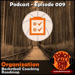 Organization, Basketball Coaching Roadmap - Coach Calls Timeout Basketball Coaching Podcast