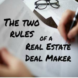 Two Rules of a Real Estate Deal Maker