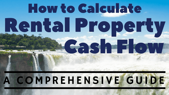 How to Calculate Rental Property Cash Flow - A Comprehensive Guide