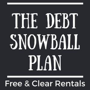 The Debt Snowball Plan – How to Get Free & Clear Rental Properties