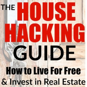"The House Hacking Guide – How to ""Hack"" Your Housing, Live For Free, & Start Investing in Real Estate"