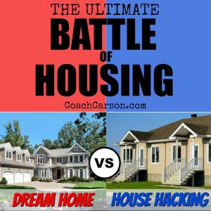 The Ultimate Battle of Housing: A Dream Home vs House Hacking