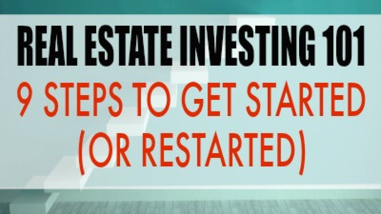 Real Estate Investing 101 - 9 Steps to Get Started (or