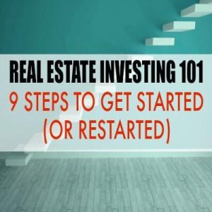 Real Estate Investing 101 - 9 Steps to Get Started (or Restarted)
