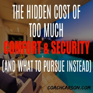 The Hidden Cost of Too Much Comfort & Security (And What to Pursue Instead)