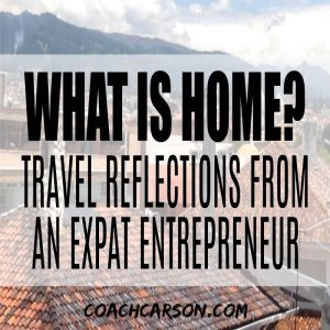 What is Home? Travel Reflections From an Expat Entrepreneur