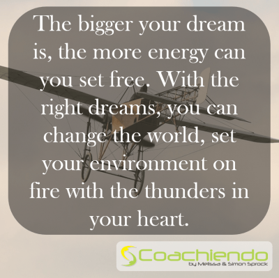 The bigger your dream is, the more energy can you set free. With the right dreams, you can change the world, set your environment on fire with the thunders in your heart.