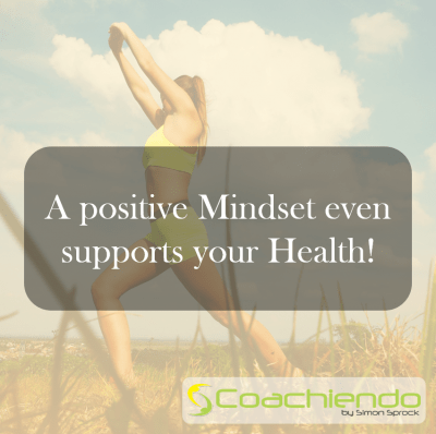 A positive Mindset even supports your Health! What are you waiting for?