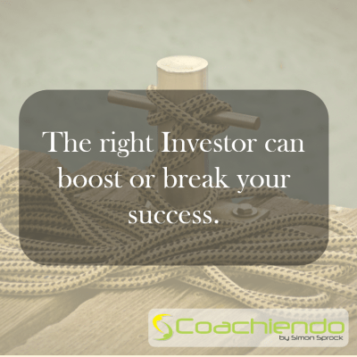 The right Investor can boost or break your success.