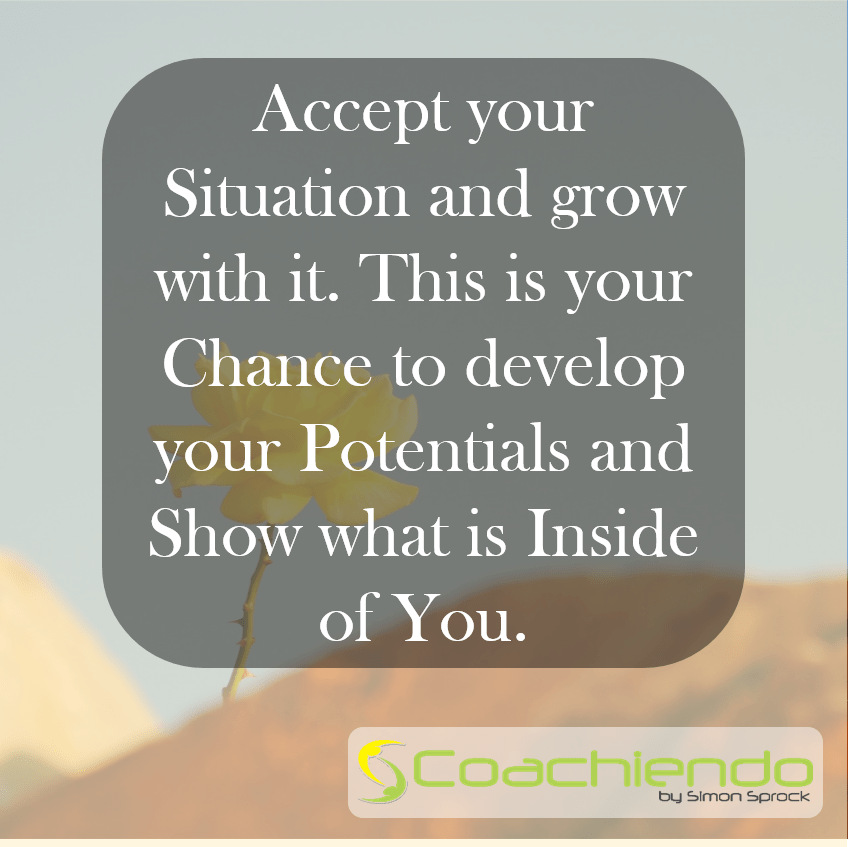 Accept your situation and grow with it