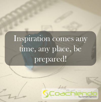 Inspiration comes any time, any place, be prepared.