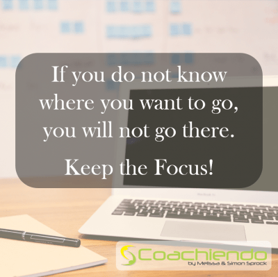 If you do not know where you want to go, you will not go there. Keep the Focus.