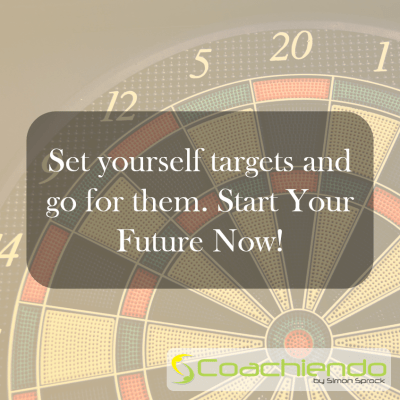 Set yourself targets and go for them. Start Your Future Now.