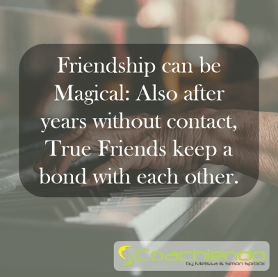 Friendship can be Magical: Also after years without contact, True Friends keep a bond with each other.