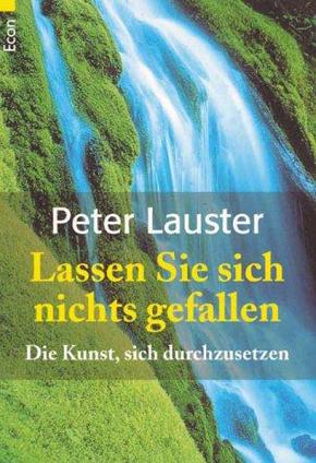 """""""Lassen Sie sich nichts gefallen. Die Kunst, sich durchzusetzen"""" - Peter Lauster"""