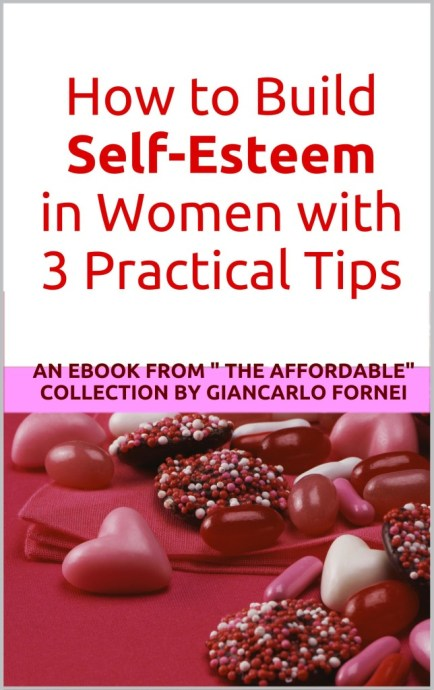 "How to Build Self-Esteem in Women with 3 Practical Tips: An eBook from ""The Affordable"" collection by Giancarlo Fornei"