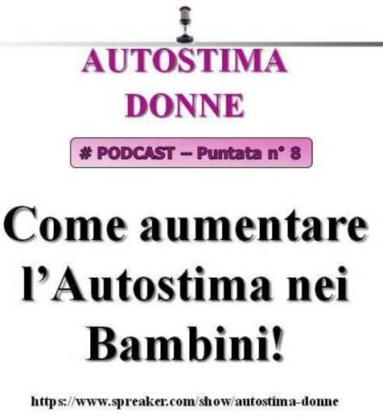 8° puntata Autostima Donna - Come aumentare l'autostima nei bambini!