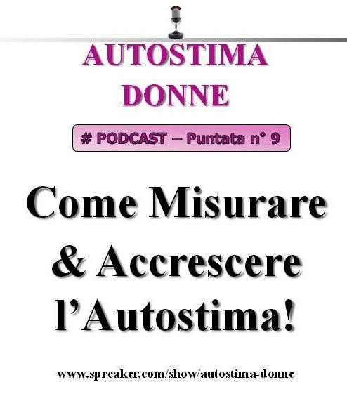 9° puntata Autostima Donne - Come misurare e Accrescere l'Autostima
