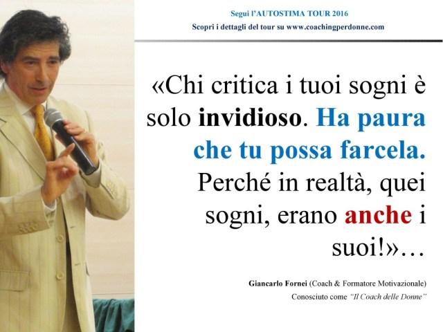 #AUTOSTIMA - chi critica i tuoi sogni è invidioso - una frase del coach motivazionale Giancarlo Fornei (8 agosto 2016)