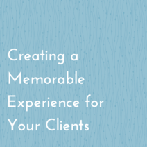 Creating a Memorable Experience for Your Clients (smaller)