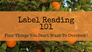 Label Reading 101 Four Things You Don't Want To Overlook!