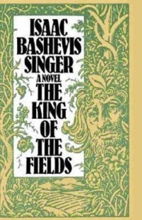 "isaac bashevis singer, ""The King of the Fields"""