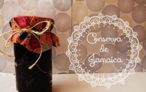 Como hacer Conserva de Jamaica o Hibiscus