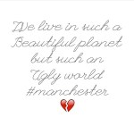 Im truly saddened amp sickened by what transpired in Manchesterhellip