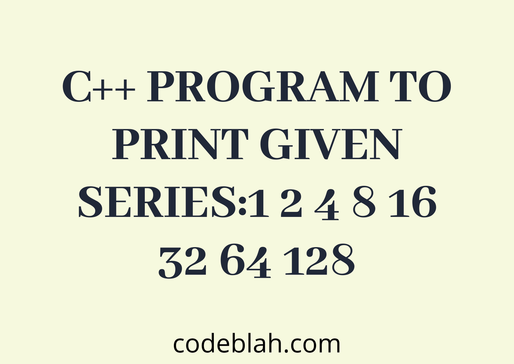 C++ Program To Print given Series:1 2 4 8 16 32 64 128 ...