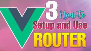 How to setup Vue Router in VueJS 3 (GUIDE)