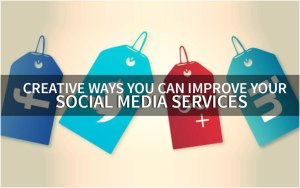 Creative Ways You Can Improve Your Social Media Services