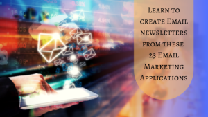 Learn to create Email newsletters from these 23 Email marketing Applications