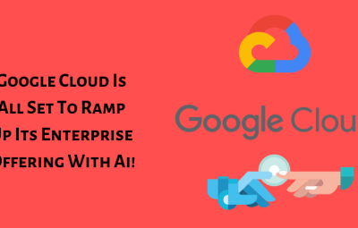 Google Cloud Is All Set To Ramp Up Its Enterprise Offering With Ai!