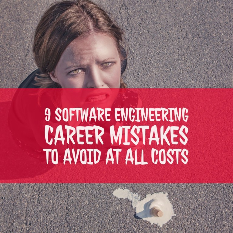 9 Software Engineering Career Mistakes To Avoid At All Costs