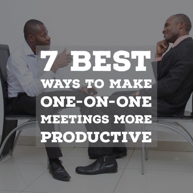 7 Best Ways to Make One-On-One Meetings More Productive