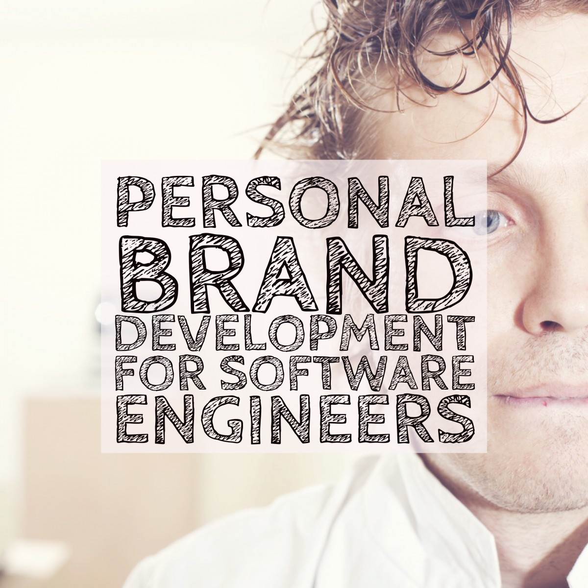 3D67FDFC-6F2D-4D3B-86D3-5AC2438C972D Personal Brand Development For Software Engineers personal brand people leadership career advice