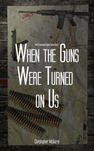 When the Guns Were Turned On Us - Christopher McGarry