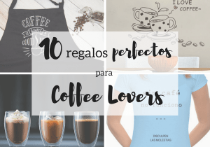Regalos perfectos para Coffee Lovers