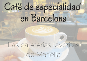 Café de especialidad en Barcelona - Las cafeterías favoritas de Mariëlla