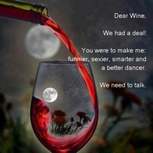 Dear Wine We Had A Deal