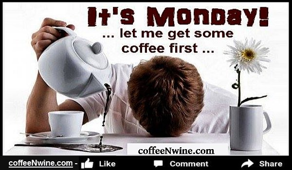 Its Monday, Let Me Get Some Coffee First