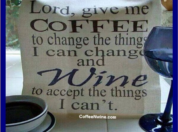 Lord give me coffee and wine