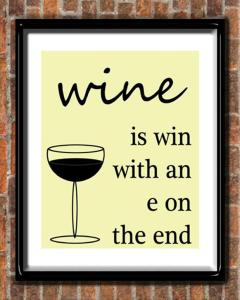 Very Funny Wine Quotes - Wine is win with an e on the end